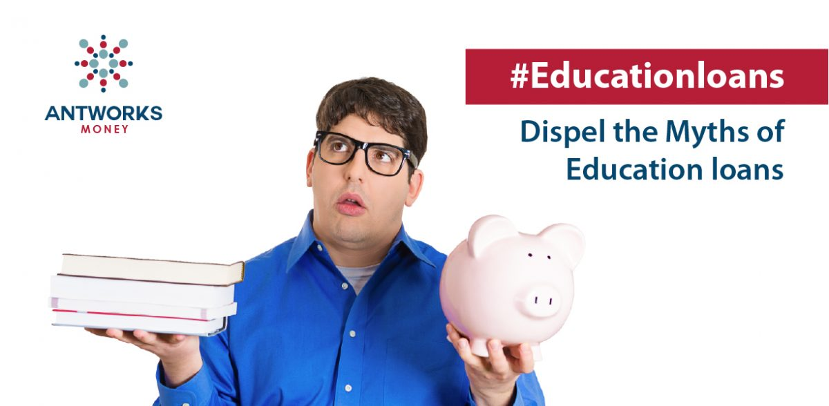 Dispel the Myths of Education Loans & Pursue your Dream