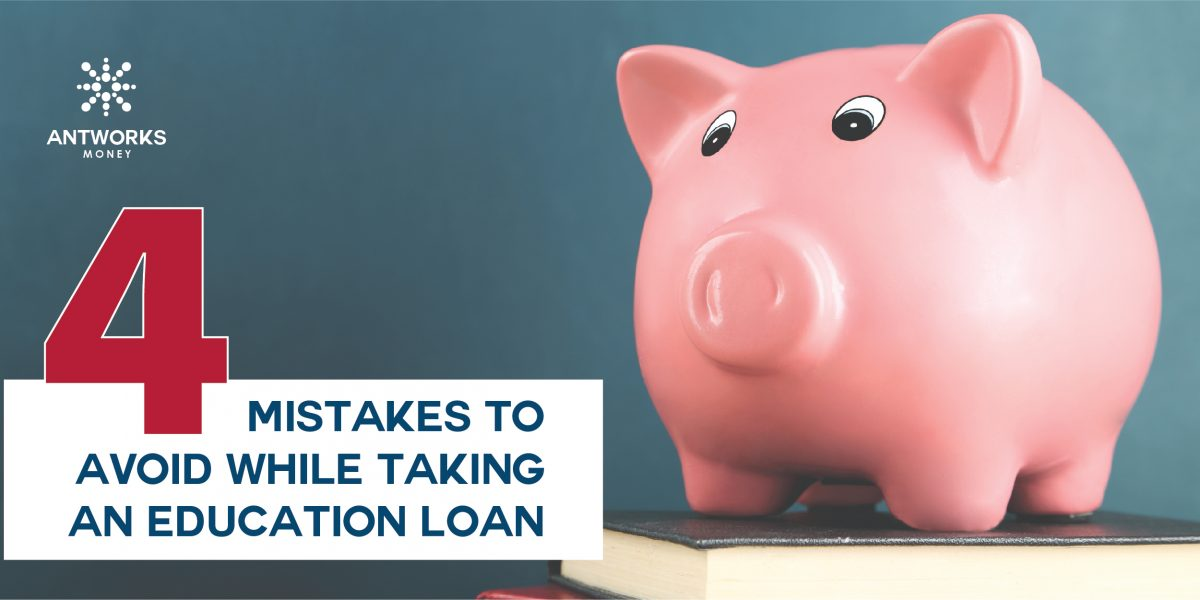 4 Mistakes to Avoid while Taking an Education Loan