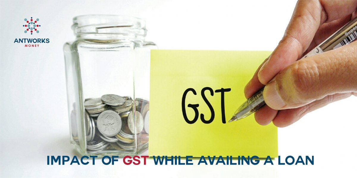 Impact of GST while Availing a Loan
