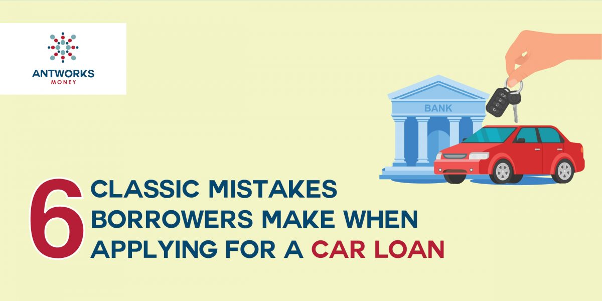 6 Classic Mistakes Borrowers make when Applying for a Car Loan