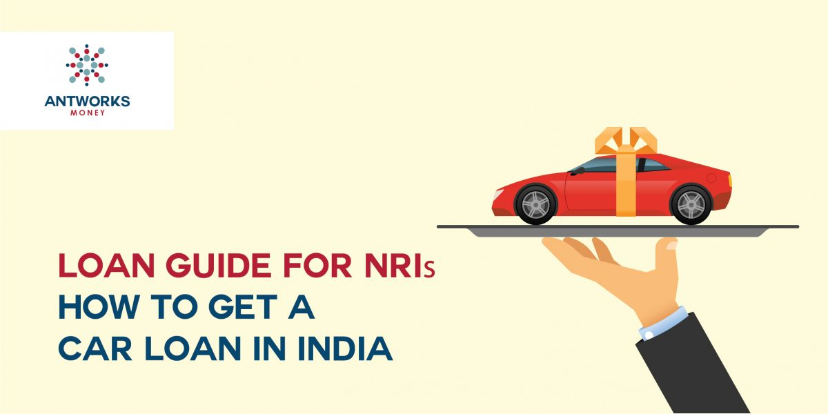 Loan Guides for NRIs – How to Get a Car Loan in India?