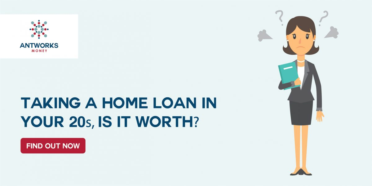 Taking a Home Loan in your 20s? Is it worth? Find out Now!