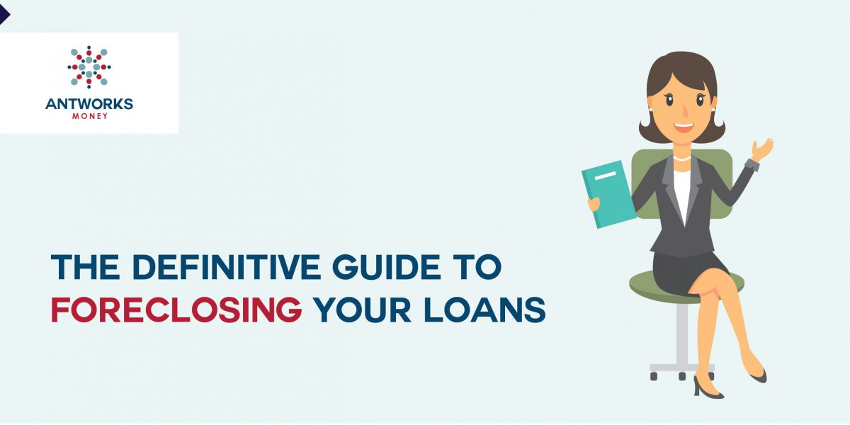 The Definitive Guide to Foreclosing your Loans
