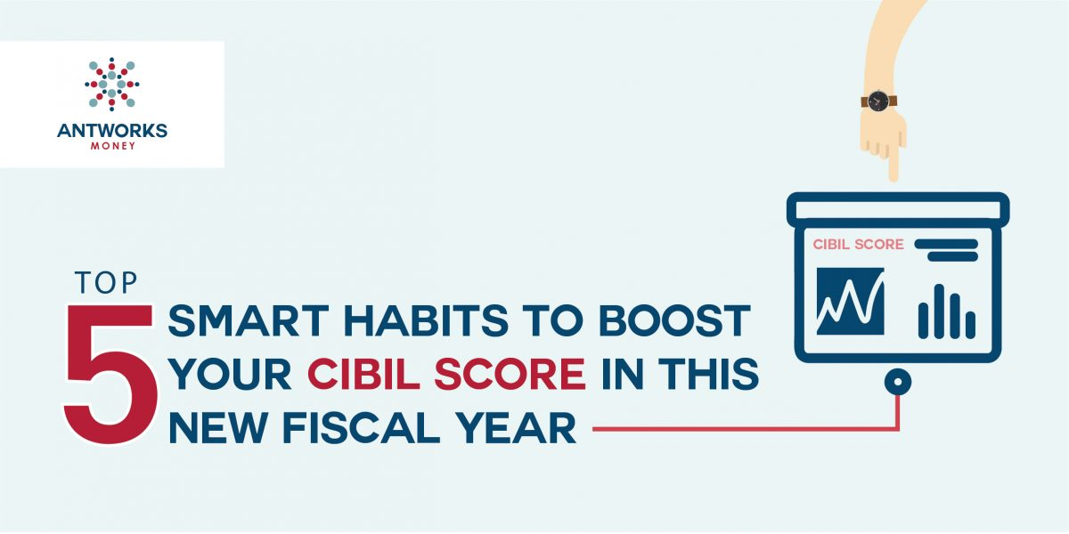 Top 5 Smart Habits to Boost your CIBIL Score in the New Fiscal Year