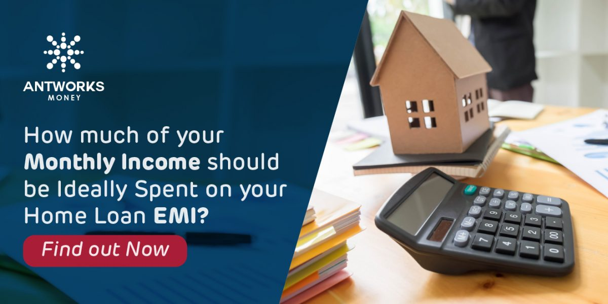 How much of your Monthly Income should be Ideally Spent on your Home Loan EMI?