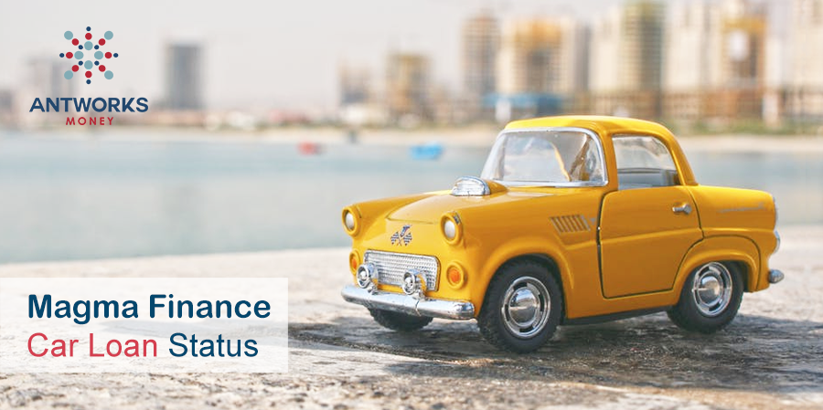 Check Magma Finance Car Loan Status Online Antworks Money