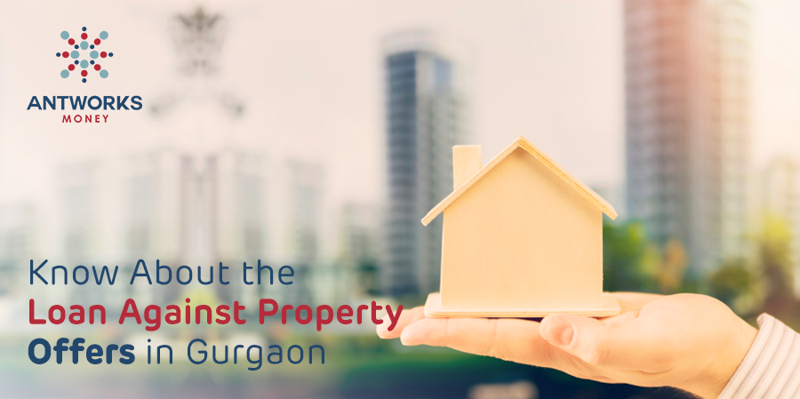 know-about-the-loan-against-property-offers-in-gurgaon