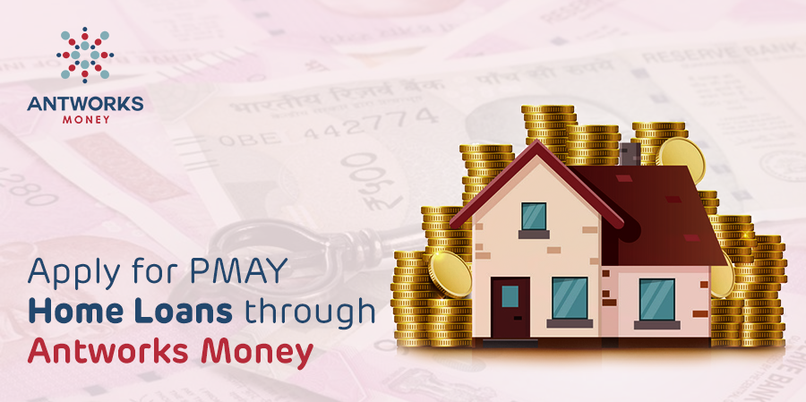 apply-for-PMAY-home-loans-through-antworks-money