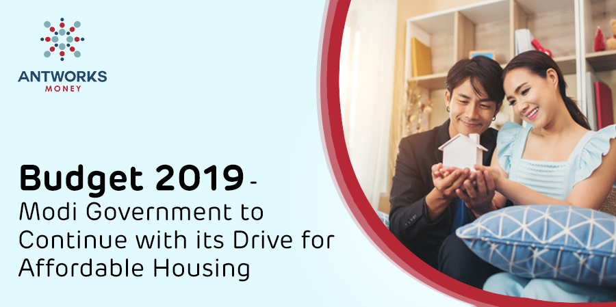 Budget 2019 – Modi Government to Continue with its Drive for Affordable Housing