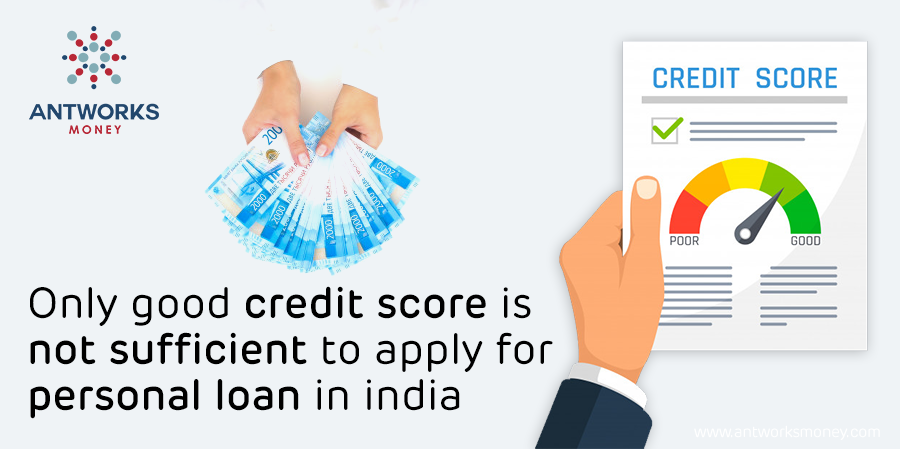 Only Good Credit Score is Not Sufficient to Apply For Personal Loan in India