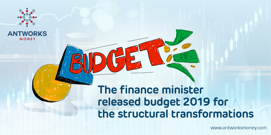 The Finance Minister Released Budget 2019 for the Structural Transformations