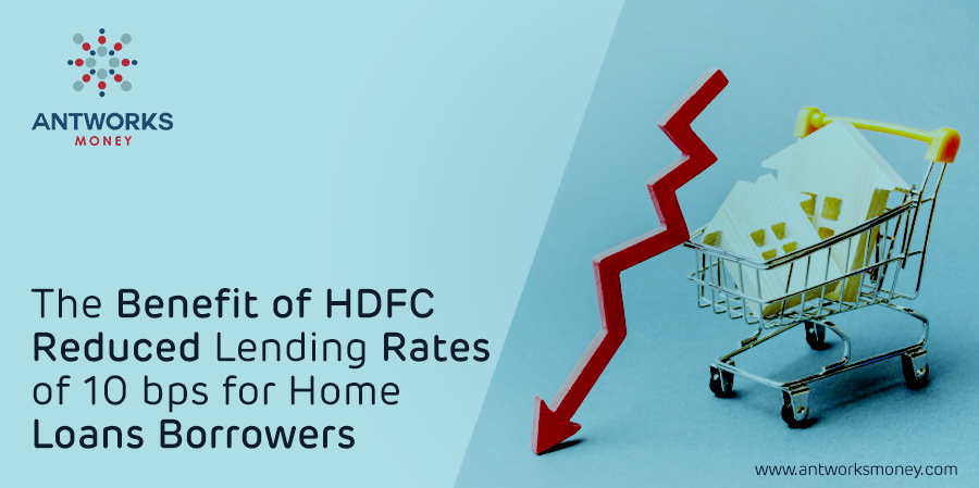 the-benefit-of-hdfc-reduced-lending-rates-of-10-bps-for-home-loans-borrowers