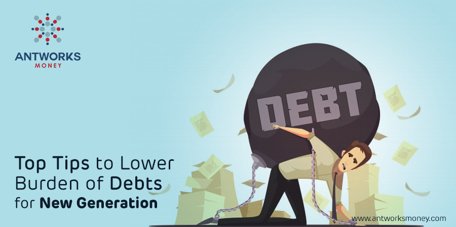 top-tips-to-lower-burden-of-debts-for-new-generation