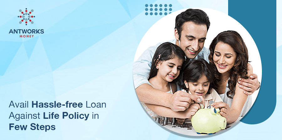 avail-hassle-free-loan-against-life-policy-in-few-steps